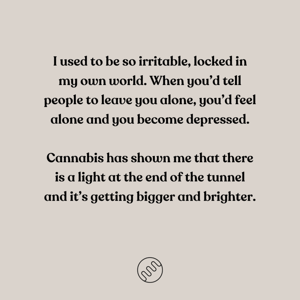 cannabis showed me a light at the end of the tunnel